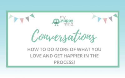 How to do more of what you love and be happier!