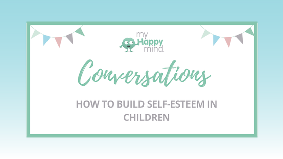 What is self esteem and how do you build it in kids?